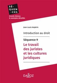 Jean-Louis Halpérin - Introduction au droit - Séquence 9. Le travail des juristes et les cultures juridiques.