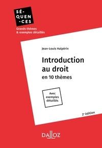 Jean-Louis Halpérin - Introduction au droit. En 10 thèmes - 2e éd. - En 10 thèmes. Avec exemples détaillés.