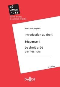 Jean-Louis Halpérin - Introduction au droit. Séquence 1 : Le droit créé par les lois.