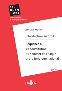 Jean-Louis Halpérin - Introduction au droit. Séquence 4 : La constitution au sommet de chaque ordre juridique national.
