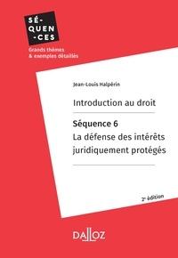 Livres téléchargés sur kindle Introduction au droit. Séquence 6 : La défense des intérêts juridiquement protégés CHM PDB RTF