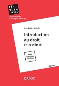 Jean-Louis Halpérin - Introduction au droit. en 10 thèmes. Avec exemples détaillés - 3e ed..