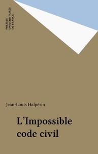 Jean-Louis Halpérin - L' impossible code civil.