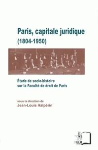 Jean-Louis Halpérin - Paris, capitale juridique (1804-1950) - Etude de socio-histoire sur la Faculté de droit de Paris.