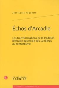 Jean-Louis Haquette - Echos d'Arcadie - Les transformations de la tradition littéraire pastorale des Lumières au romantisme.