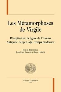 """Jean-Louis Haquette et Karin Ueltschi - Les métamorphoses de Virgile - Réception de la figure de l'""""Auctor"""" - Antiquité, Moyen Age, Temps modernes."""