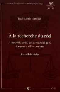 Jean-Louis Harouel - A la recherche du réel - Histoire du droit, des idées politiques, économie, ville et culture.