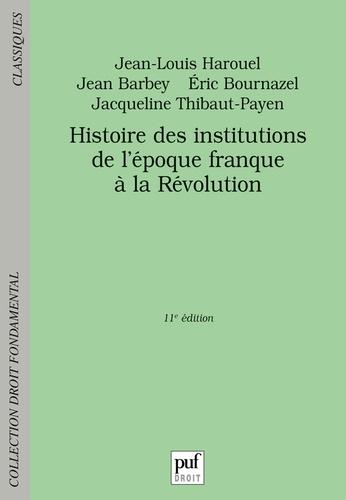 Jean-Louis Harouel et Jean Barbey - Histoire des institutions - De l'époque franque à la Révolution.