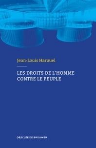 Jean-Louis Harouel - Les droits de l'homme contre le peuple.