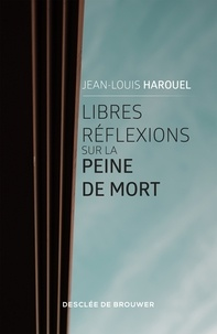 Jean-Louis Harouel - Libres réflexions sur la peine de mort.