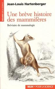 Jean-Louis Hartenberger - Une brève histoire des mammifères - Bréviaire de mammologie.