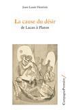 Jean-Louis Henrion - La cause du désir - De Lacan à Platon.
