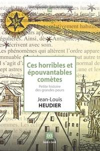 Jean-Louis Heudier - Ces horribles et épouvantables comètes - Petite histoire des grandes peurs.