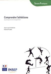 Jean-Louis Hubiche et Michel Pradet - Comprendre l'athlétisme - Sa pratique et son enseignement.