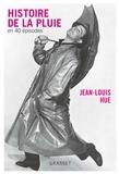 Jean-Louis Hue - Histoire de la pluie en quarante épisodes.