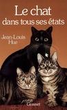 Jean-Louis Hue - Le chat dans tous ses états.