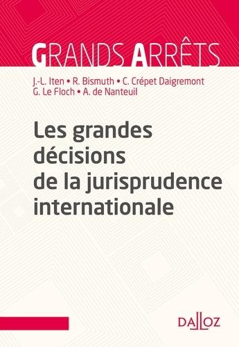 Jean-Louis Iten et Claire Crépet-Daigremont - Les grandes décisions de la jurisprudence internationale.