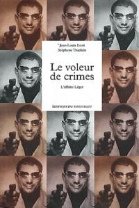 Jean-Louis Ivani et Stéphane Troplain - Le voleur de crimes - L'affaire Léger.