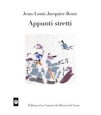 Jean-Louis Jacquier-Roux - Appunti stretti.