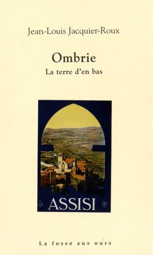Jean-Louis Jacquier-Roux - Ombrie - La terre d'en bas.