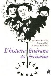 Jean-Louis Jeannelle et Vincent Debaene - L'histoire littéraire des écrivains.