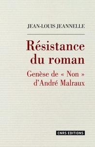 """Jean-Louis Jeannelle - Résistance du roman - Genèse de """"Non"""" d'André Malraux."""