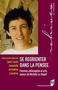 Jean-Louis Jeannelle et Audrey Lasserre - Se réorienter dans la pensée - Femmes, philosophie et arts, autour de Michèle Le Doeuff.