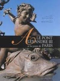 Jean-Louis Jolin - Le pont Alexandre III et les ponts de Paris.