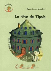 Jean-Louis Karcher - Le rêve de Tipois.