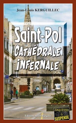 Jean-Louis Kerguillec - Saint-Pol, cathédrale infernale.