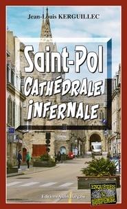 Pdf en ligne à télécharger Saint-Pol, Cathédrale infernale  - Les enquêtes du commandant Le Fur - Tome 8 en francais par Jean-Louis Kerguillec 9782355506307