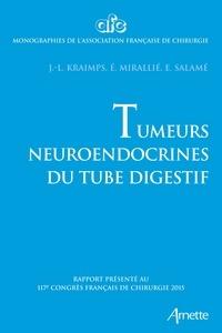Jean-Louis Kraimps et Eric Mirallié - Tumeurs neuroendocrines du tube digestif - Rapport présenté au 117e Congrès français de chirurgie 2015.