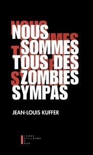 Jean-Louis Kuffer - Nous sommes tous des zombies sympas.