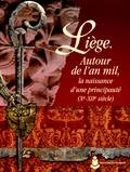 Jean-Louis Kupper et Françoise Pirenne - Liège - Autour de l'an mil, la naissance d'une principauté (Xe-XIIe siècle).