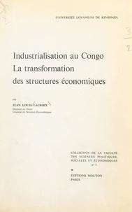 Jean-Louis Lacroix et  Université Lovanium de Kinshas - Industrialisation au Congo, la transformation des structures économiques.