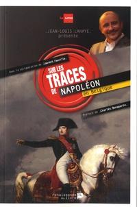 Jean-Louis Lahaye et Laurent Fauville - Sur les traces de Napoléon en Belgique.
