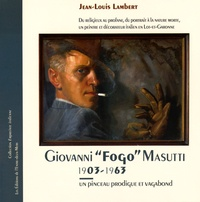 "Jean-Louis Lambert - Giovanni ""Fogo"" Masutti (1903-1963) - Un pinceau prodigue et vagabond."