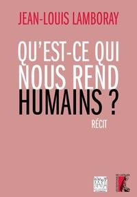 Jean-Louis Lamboray - Qu'est-ce qui nous rend humains ?.