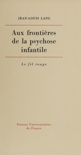 Jean-Louis Lang - Aux frontières de la psychose infantile.