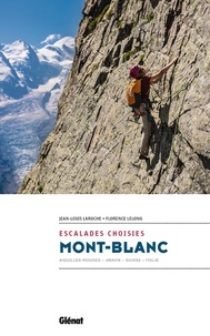 Jean-Louis Laroche et Florence Lelong - Mont-blanc, escalades choisies - Aiguilles-Rouges, Aravis, Suisse, Italie.