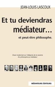 Et tu deviendras médiateur... et peut-être philosophe.pdf