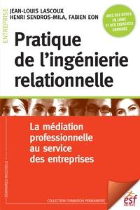 Jean-Louis Lascoux et Henri Sendros-Mila - Pratique de l'ingénierie relationnelle - La médiation professionnelle au service des entreprises.