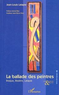 Jean-Louis Latapie - La ballade des peintres - Braque, Bissière, Latapie.