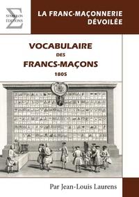 Jean-Louis Laurens - Vocabulaire des francs-maçons - 1805.