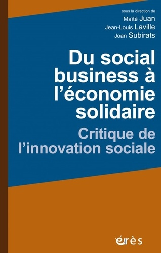 Du social business à l'économie solidaire. Critique de l'innovation sociale