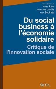 Jean-Louis Laville et Maïté Juan - Du social business à l'économie solidaire - Critique de l'innovation sociale.