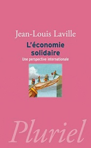 Jean-Louis Laville - L'économie solidaire - Une perspective internationale.