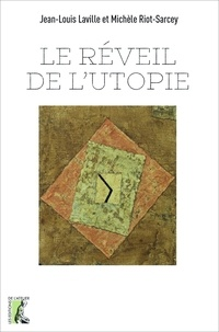 Jean-Louis Laville et Michèle Riot-Sarcey - Le réveil de l'utopie.
