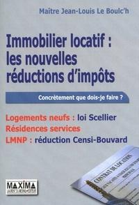 Jean-Louis Le Boulc'h - Immobilier locatif : les nouvelles réductions d'impôts - Logements neufs : loi Scellier, Résidences services, LMNP : réduction Censi-Bouvard.