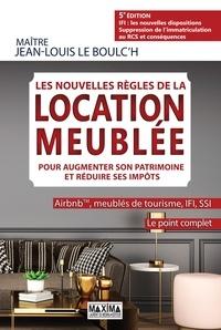 Jean-Louis Le Boulc'h - Les nouvelles règles de la location meublée pour augmenter son patrimoine et réduire ses impôts - Airbnb, meublés de tourisme, IFI, RSI - Le point complet.